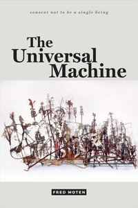 Universal Machine (Consent Not to Be a Single Being)