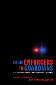 From Enforcers to Guardians: A Public Health Primer on Ending Police Violence