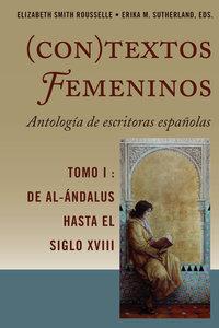 (Con)textos femeninos: Antología de Escritos Españolas - Vol I: De Al-Ándalus Hasta El Siglo XVII