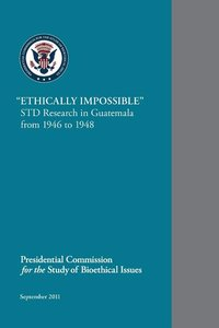 Ethically Impossible: STD Research in Guatemala from 1946 to 1948